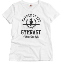 Gymnastics Mom - I Have No Life