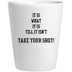 Shot Glass It is what it is