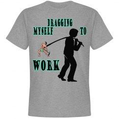 Dragging Myself To Work (Mens)