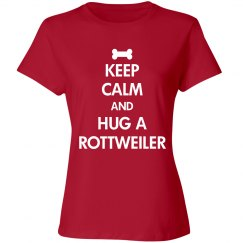 Keep calm  and Hug a Rottweiler