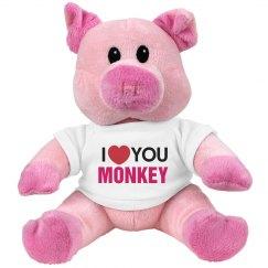 I love you Monkey!