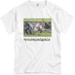 Your squad goals T-shirt