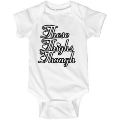 These Thighs Infant Onsie
