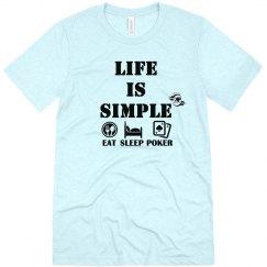 Life Is Simple - Eat Sleep Poker