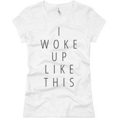 I Woke Up Like This Girl