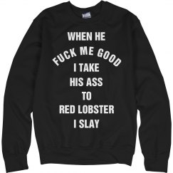 I Take Him to Red Lobster I Slay