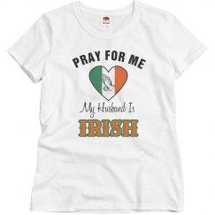 Pray for me My husband is Irish