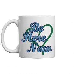 Be Here Now Coffee Mug