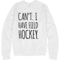 Can't Field Hockey Sweats
