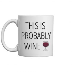 Probably Wine- Mug