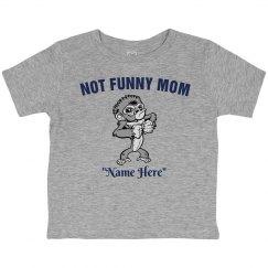 Not funny mom