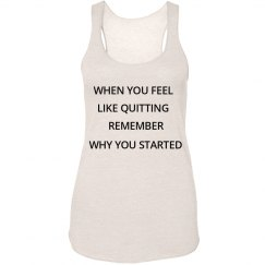 """""""WHEN YOU FEEL LIKE QUITTING REMEMBER WHY YOU STARTED"""""""
