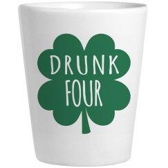 Drunk 4 St Patricks Shot Glass