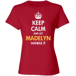 Keep calm and let madelyn handle it