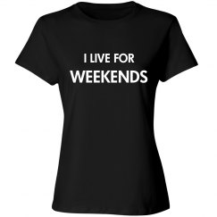 I LIVE FOR WEEKENDS