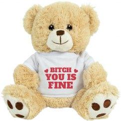 Bitch You Is Fine Valentine Bear