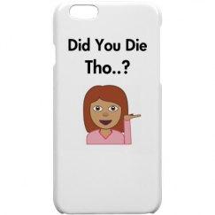 Did You Die Tho...? Iphone 5