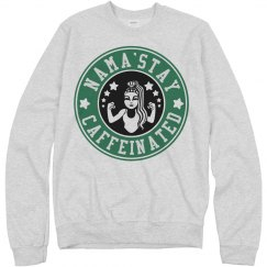Nama'stay Caffeinated Sweatshirt