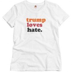 trump loves hate.