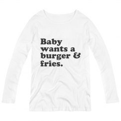Baby Wants A Burger & Fries.