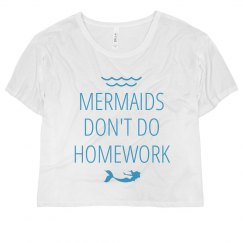 Mermaids Don't Do Homework Cropped Tee