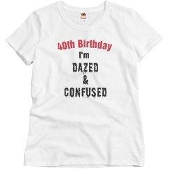 40, dazed, confused