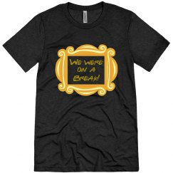 We Were on A break Gold Frame Design men's T-Shirt