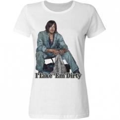 I Like Em Dirty Ladies Tee