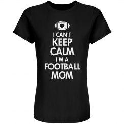 I Can't Keep Calm I'm A Football Mom Shirt