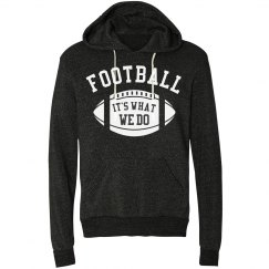 Football Is What We Do Hoodie