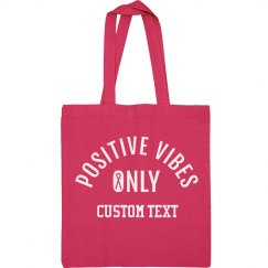 Positive Vibes Only Custom Bag