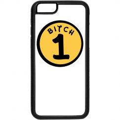 BITCH 1 PHONE CASE