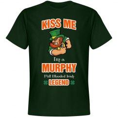 Kiss me I'm a Murphy full blooded Irish Legend