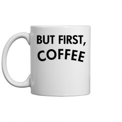 """But First, Coffee"""