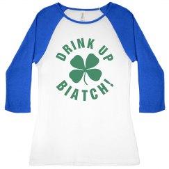 DRINK UP BIATCH