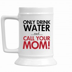 Drink Water and Call Mom