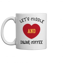 Let's Cuddle and Drink Coffee Mug