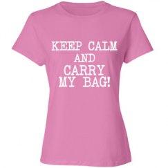 Keep Calm And Carry My Bag!