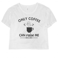 Funny Only Coffee Can Raise Me