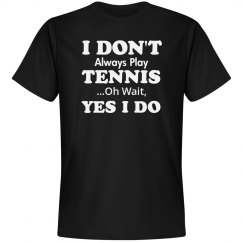 I don't always play Tennis