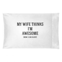 Wife thinks i'm awesome