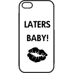LATERS BABY iPHONE 5/5S