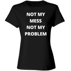 Not my mess not my problem