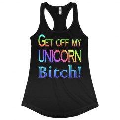 Get Off My Unicorn Bitch
