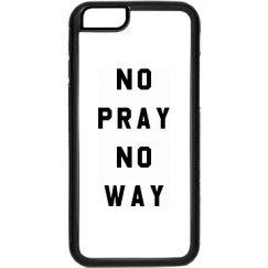 No pray no way
