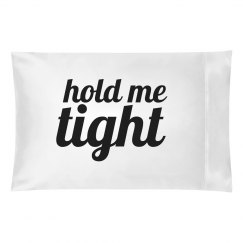 Hold Me Tight Pillowcase