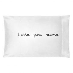 Love You More Pillowcase
