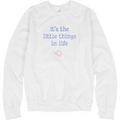 It's the little things in life sweatshirt