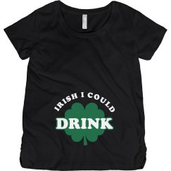 Irish I Could Drink Maternity