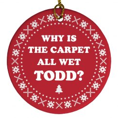 Why Is The Carpet Wet Todd Ornament